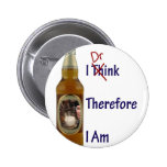 I Drink Therefore I am Pinback Button