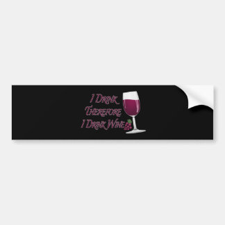 I Drink Therefore I Drink Wine Bumper Sticker