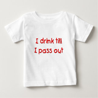 I drink till I pass out baby t-shirt