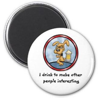 I Drink To Make Other People Interesting Magnet