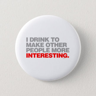 I Drink To Make Other People More Interesting Pinback Button