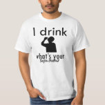 I drink what's your super power? t shirt