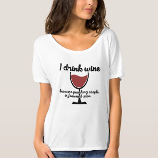 I drink wine because punching people is frowned up shirt