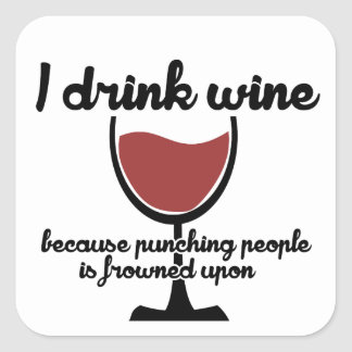 I drink wine because punching people is frowned up square sticker