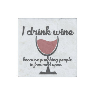 I drink wine because punching people is frowned up stone magnet