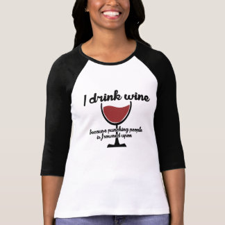 I drink wine because punching people is frowned up T-Shirt