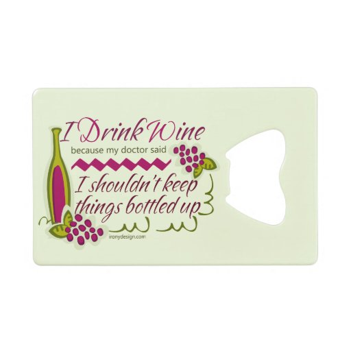 I drink wine funny quote credit card bottle opener zazzle - Funny wine openers ...