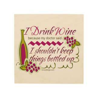 I Drink Wine Funny Quote Wood Print