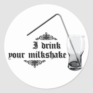 I Drink Your Milkshake Stickers
