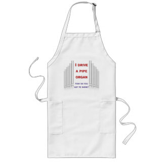 I drive a pipe organ to work apron