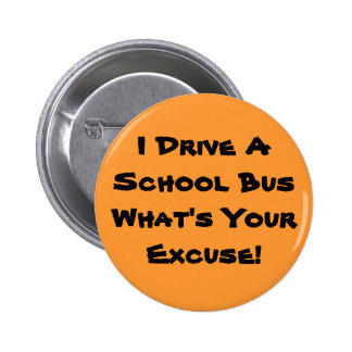 I Drive A School Bus What's Your Excuse! Pinback Button