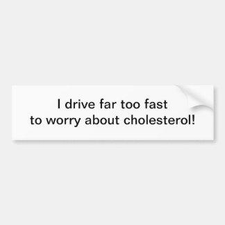 I drive far too fast - bumper sticker