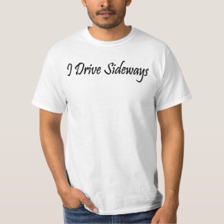 I Drive Sideways T-Shirt
