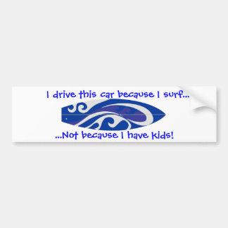 I Drive This Car ecause I Surf... Car Bumper Sticker