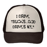 I DRIVE TRUCKS....GOD DRIVES ME1 TRUCKER HATS