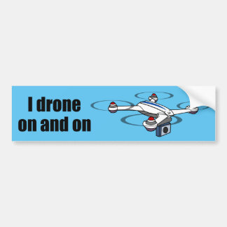 I drone on and on bumper sticker