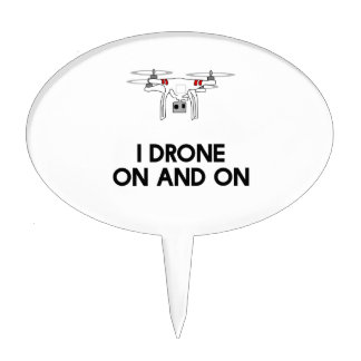 I drone on and on quadcopter cake topper