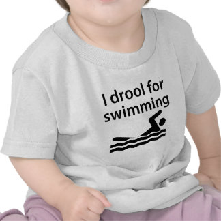 I Drool For Swimming T Shirts