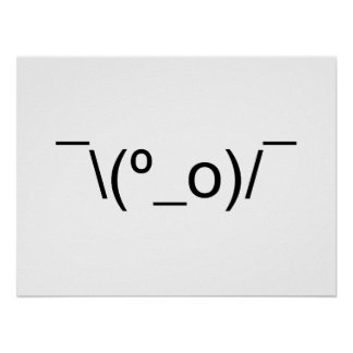 I Dunno LOL ¯\(º_o)/¯ Emoticon Japanese Kaomoji Poster