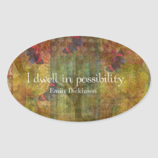 I dwell in possibility. Emily Dickinson quote Oval Sticker
