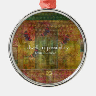 I dwell in possibility. Emily Dickinson quote Round Metal Christmas Ornament