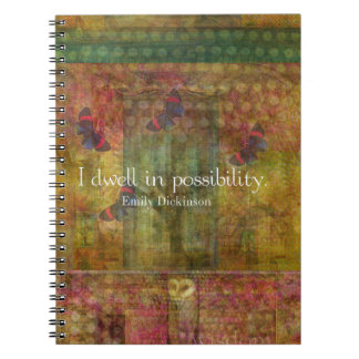 I dwell in possibility. Emily Dickinson quote Spiral Notebook