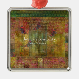 I dwell in possibility. Emily Dickinson quote Square Metal Christmas Ornament