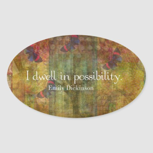 I dwell in possibility. Emily Dickinson quote Stickers