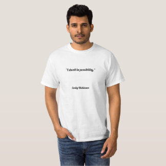 """""""I dwell in possibility."""" T-Shirt"""