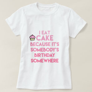 I eat cake! Funny quote T-shirt