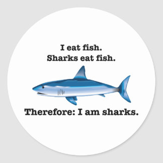 I eat fish. Sharks eat fish. Therefore: I am shark Round Sticker