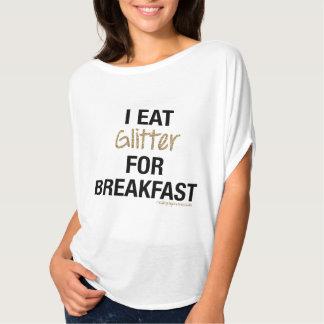 I EAT GLITTER FOR BREAKFAST T SHIRT