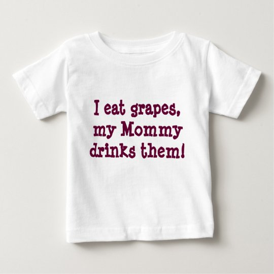 I eat grapes mommy drinks themfunny  baby shirt