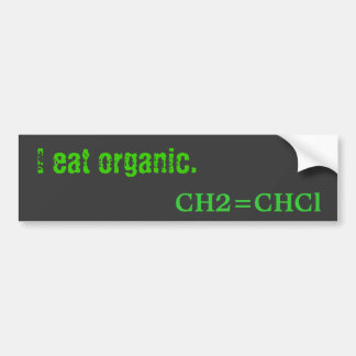 I eat organic. car bumper sticker