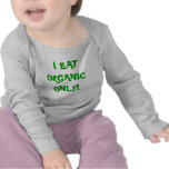 'I eat Organic only' unisex onzie! Tee Shirts