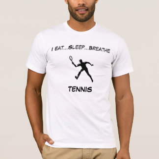 I EAT SLEEP BREATHE TENNIS T-Shirt