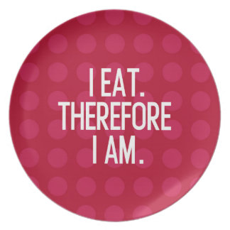 I EAT. THEREFORE I AM. MELAMINE PLATE