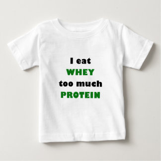 I Eat Whey too much Protein Baby T-Shirt