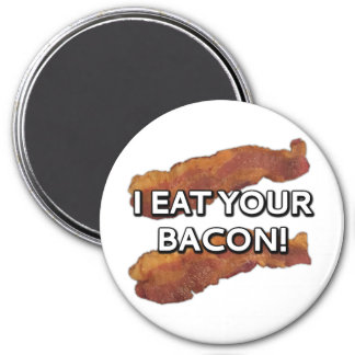I eat your bacon! magnet