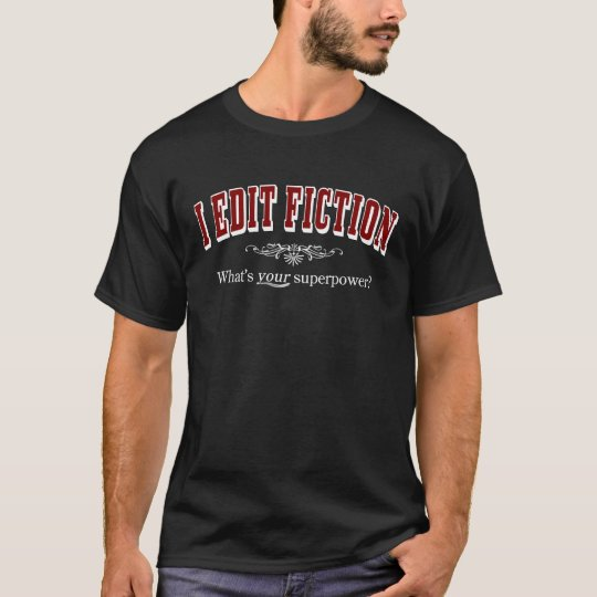 I Edit Fiction - What's YOUR Superpower? (dark) T-Shirt