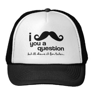 I el bigote usted una pregunta, pero yo la gorras