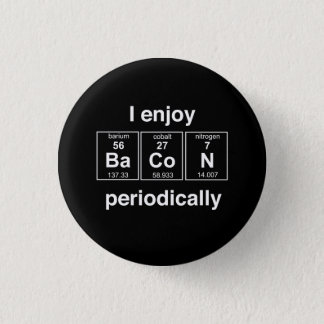 I Enjoy Bacon Periodically Button