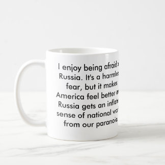 I enjoy being afraid of Russia. It's a harmless... Mug
