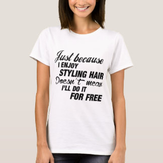 I Enjoy Styling Hair T-Shirt