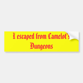 I escaped from Camelot's Dungeons Bumper Sticker