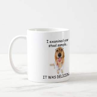 I EXAMINED YOUR STOOL SAMPLE. IT WAS DELICIOUS! COFFEE MUG