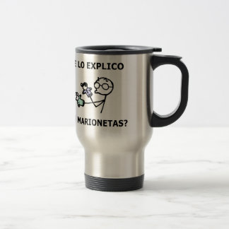 I explain it to you with marionettes? 15 oz stainless steel travel mug