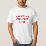 I FAILED MY DRIVER'S TEST T-Shirt