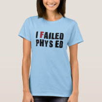 I Failed Phys Ed Black Text T-Shirt
