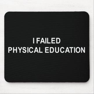 I FAILED PHYSICAL EDUCATION T-SHIRT MOUSE PAD